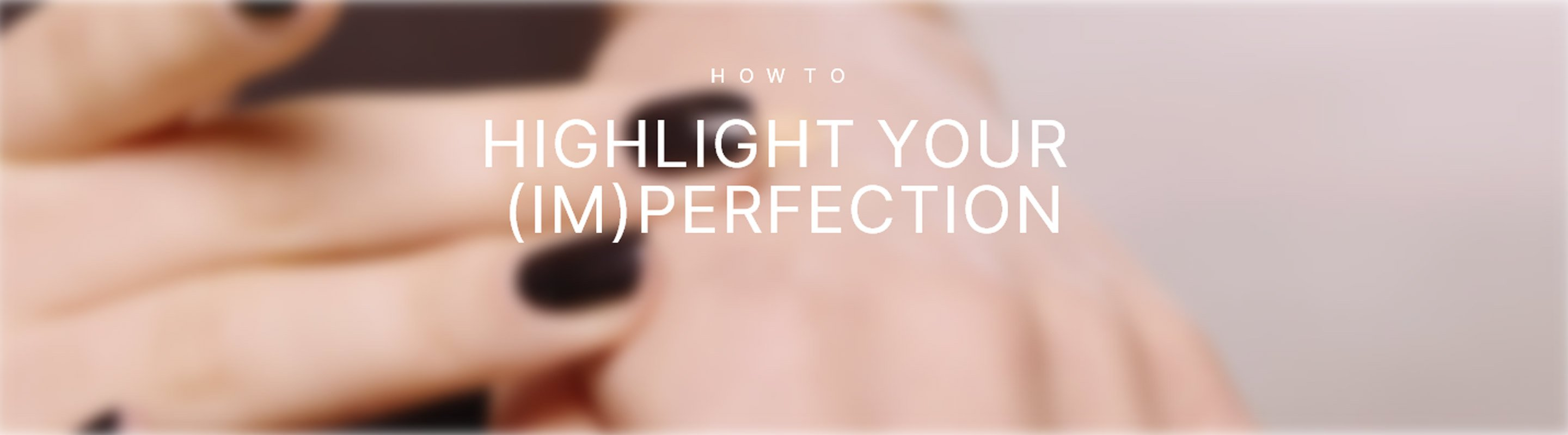 How To Highlight Your (Im)perfection