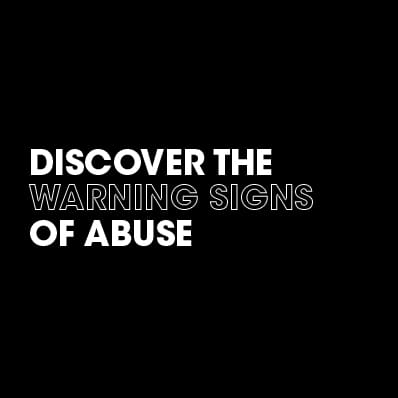 Discover the warning signs of abuse